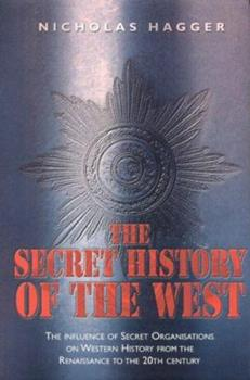 Paperback The Secret History of the West: The Influence of Secret Organizations on Western History from the Renaissance to the 20th Century Book
