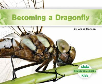 Becoming a Dragonfly - Book  of the Changing Animals