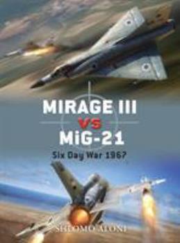 Mirage III vs MiG-21: Six Day War 1967 - Book #28 of the Duel