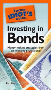 The Pocket Idiot's Guide to Investing in Bonds (Pocket Idiot's Guides) - Book  of the Pocket Idiot's Guide