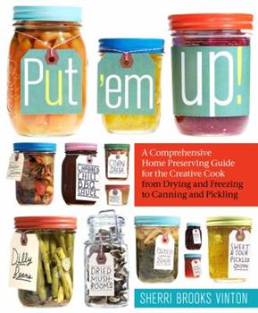 Paperback Put 'em Up! : A Comprehensive Home Preserving Guide for the Creative Cook, from Drying and Freezing to Canning and Pickling Book