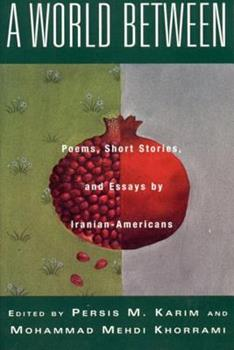 A World Between: Poems, Short Stories, and Essays by Iranian-Americans 0807614459 Book Cover