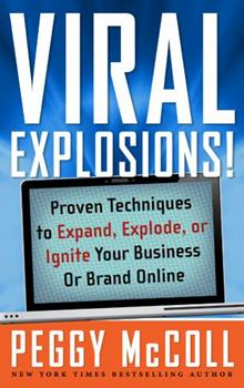 Viral Explosions!: Proven Techniques to Expand, Explode, or Ignite Your Business or Brand Online 1601631197 Book Cover