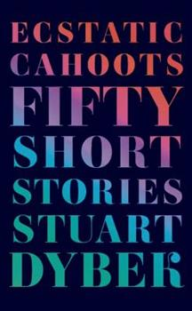 Ecstatic Cahoots: Fifty Short Stories 0374280509 Book Cover