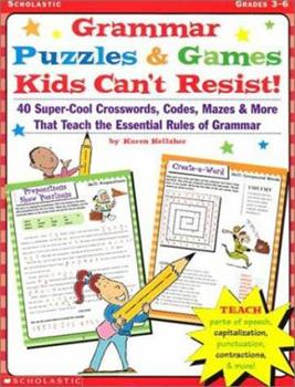 Grammar Puzzles & Games Kids Can't Resist!: 40-Super-Cool Crosswords, Codes, Mazes, & More That Teach the Essential Rules of Grammar 0439077567 Book Cover