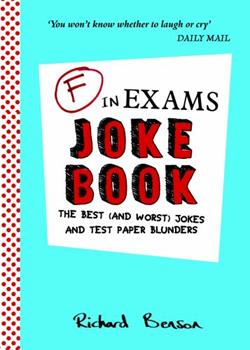 F in Exams Joke Book: The Best (and Worst) Jokes and Test Paper Blunders 1849537755 Book Cover