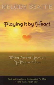 Playing It by Heart: Taking Care of Yourself No Matter What 156838338X Book Cover