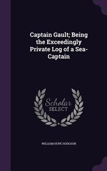 Captain Gault; Being the Exceedingly Private Log of a Sea-Captain 1341349519 Book Cover