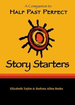 Story Starters:  A Companion to Half Past Perfect 097791951X Book Cover