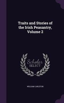 Traits and Stories of the Irish Peasantry, Volume 2 1355685478 Book Cover