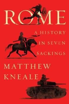 Rome: A History in Seven Sackings 1501191098 Book Cover