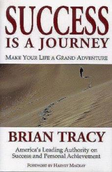Success Is a Journey : Making Your Life A Grand Adventure