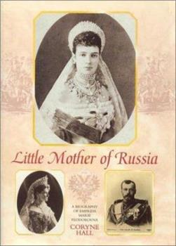 Little Mother of Russia: A Biography of Empress Marie Feodorovna 0841914214 Book Cover