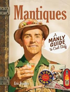 Hardcover Mantiques: A Manly Guide to Cool Stuff Book