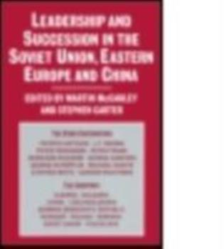 Leadership and Succession in the Soviet Union, Eastern Europe and China 0873323475 Book Cover