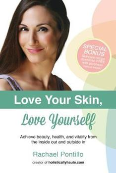 Paperback Love Your Skin, Love Yourself: Achieving Beauty, Health, and Vitality from the Inside Out and Outside In Book