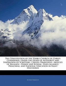 Paperback The Constitution of the Visible Church of Christ : Considered, under the Heads of Authority and Inspiration of Scripture; Creeds (Tradition); Article Book