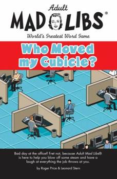 Mad Libs- Who Moved My Cubicle 1596092033 Book Cover