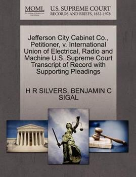 Paperback Jefferson City Cabinet Co. , Petitioner, V. International Union of Electrical, Radio and MacHine U. S. Supreme Court Transcript of Record with Supportin Book