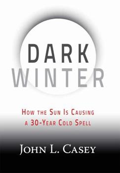Dark Winter: How the Sun Is Causing a 30-Year Cold Spell 1630060356 Book Cover