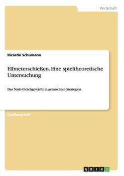 Paperback Elfmeterschie?en. Eine spieltheoretische Untersuchung: Das Nash-Gleichgewicht in gemischten Strategien [German] Book