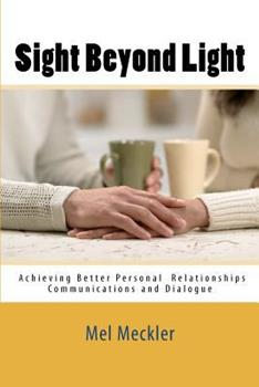 Paperback Sight Beyond Light: Achieving Better Personal Relationships Communications and Dialogue Book
