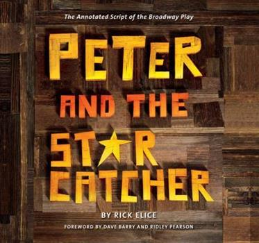 Paperback Peter and the Starcatcher (Introduction by Dave Barry and Ridley Pearson): The Annotated Script of the Broadway Play (Peter and the Starcatchers) Book