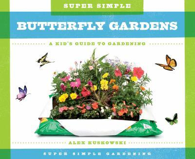 Super Simple Butterfly Gardens:: A Kid's Guide to Gardening - Book  of the A Kid's Guide to Gardening