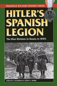 Hitler's Spanish Legion: The Blue Division in Russia in WWII - Book  of the Stackpole Military History