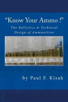 """Paperback """"Know Your Ammo !"""" - The Ballistics & Technical Design of Ammunition: Contains 'Best-load' technical data for over 200 of the most popular calibers. Book"""