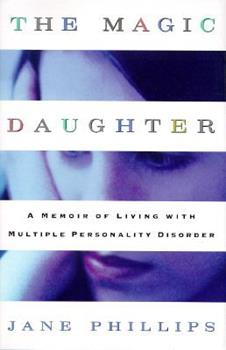 The Magic Daughter: A Memoir of Living with Multiple Personality Disorder 0670859702 Book Cover