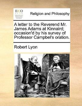 Paperback A Letter to the Reverend Mr James Adams at Kinnaird; Occasion'D by His Survey of Professor Campbel's Oration Book