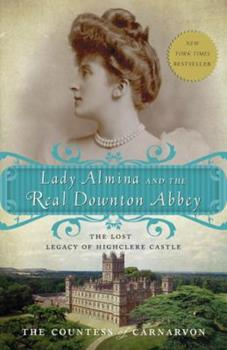 Paperback Lady Almina and the Real Downton Abbey: The Lost Legacy of Highclere Castle Book