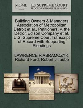 Paperback Building Owners and Managers Association of Metropolitan Detroit et Al. , Petitioners, V. the Detroit Edison Company et Al. U. S. Supreme Court Transcript Book