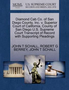 Paperback Diamond Cab Co. of San Diego County, Inc. V. Superior Court of California, County of San Diego U. S. Supreme Court Transcript of Record with Supporting Book