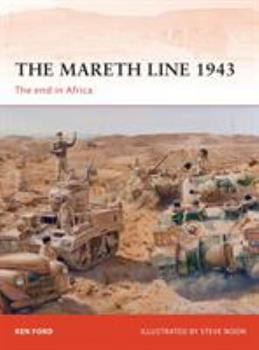 The Mareth Line 1943: The end in Africa - Book #250 of the Osprey Campaign