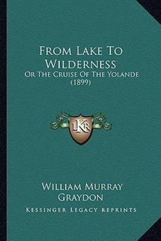 Paperback From Lake to Wilderness: Or the Cruise of the Yolande (1899) Book