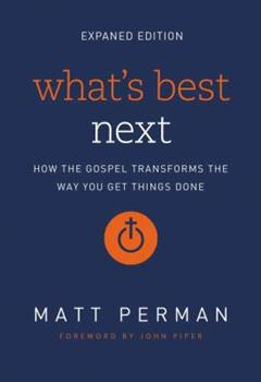 Paperback What's Best Next: How the Gospel Transforms the Way You Get Things Done Book