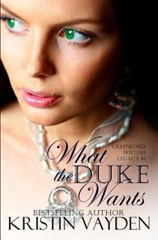 What the Duke Wants - Book #1 of the Greenford Waters Legacy