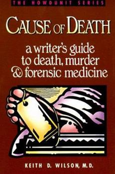 Cause of Death : A Writer's Guide to Death, Murder and Forensic Medicine - Book  of the Howdunit Series