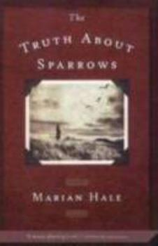 The Truth About Sparrows (Booklist Editor's Choice. Books for Youth (Awards)) 0805075844 Book Cover