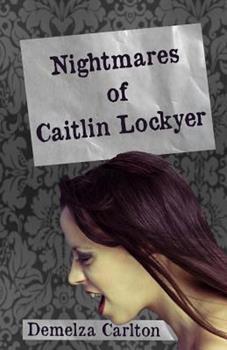 Nightmares of Caitlin Lockyer - Book #1 of the Nightmares