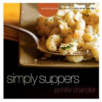 Simply Suppers: Comfort Food You Can Get on the Table in No Time Flat 140160059X Book Cover