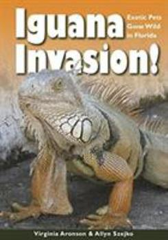Iguana Invasion!: Exotic Pets Gone Wild in Florida 1561644692 Book Cover