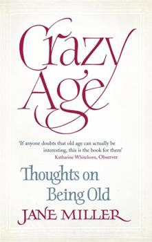 Crazy Age: Thoughts on Being Old 1844086496 Book Cover