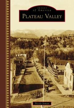 Plateau Valley - Book  of the Images of America: Colorado