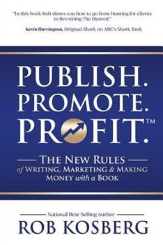 Paperback Publish. Promote. Profit.: The New Rules of Writing, Marketing & Making Money with a Book