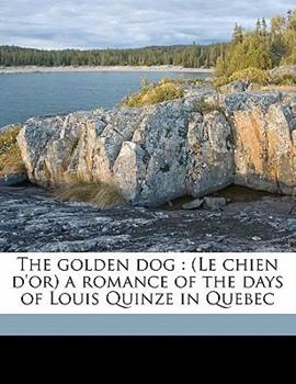 Paperback The Golden Dog : (le chien d'or) a romance of the days of Louis Quinze in Quebec Book