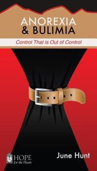 Anorexia and Bulimia: Control That is Out of Control - Book  of the Hope for the Heart