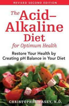 The Acid-Alkaline Diet for Optimum Health: Restore Your Health by Creating pH Balance in Your Diet 0892810998 Book Cover